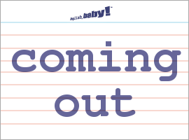 Vocabulary Word: coming out
