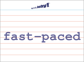 Vocabulary Word: fast-paced