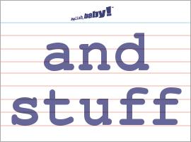 Vocabulary Word: and stuff