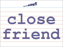 what does close friend mean learn english at english baby