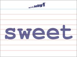Vocabulary Word: sweet
