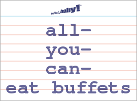 Vocabulary Word: all-you-can-eat buffets