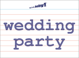 Vocabulary Word: wedding party