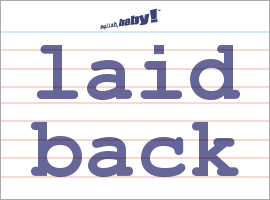What Does Quot Laid Back Quot Mean Learn English At English Baby
