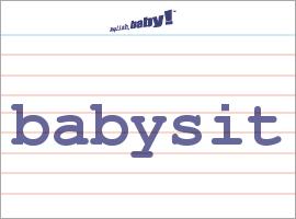 Vocabulary Word: babysit