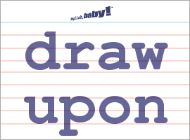 What Does Draw Upon Mean Learn English At English Baby