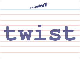 Vocabulary Word: twist