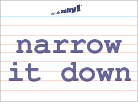 Vocabulary Word: narrow it down