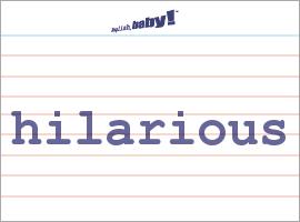 Vocabulary Word: hilarious