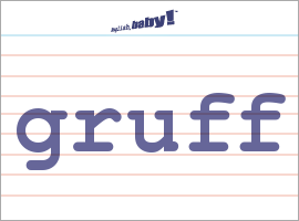 Vocabulary Word: gruff