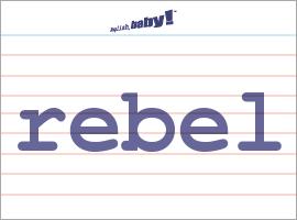Vocabulary Word: rebel