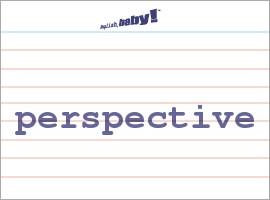 Vocabulary Word: perspective