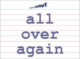Vocabulary Word: all over again
