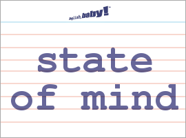 Vocabulary Word: state of mind