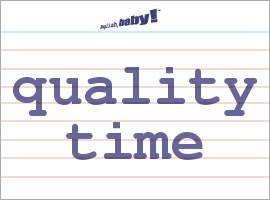 Vocabulary Word: quality time