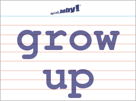 What Does Grow Up Mean Learn English At English Baby