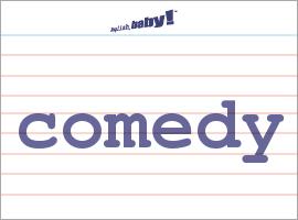 Vocabulary Word: comedy