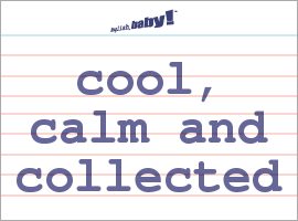 Vocabulary Word: cool, calm and collected