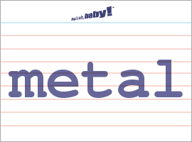 Vocabulary Word: metal