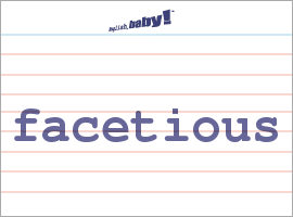 Vocabulary Word: Facetious