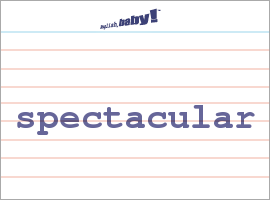 Vocabulary Word: spectacular