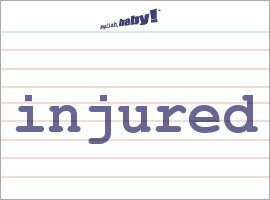 Vocabulary Word: injured