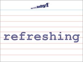 Vocabulary Word: refreshing