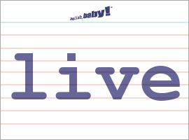 Vocabulary Word: live