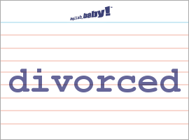 Vocabulary Word: divorced