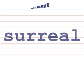 Vocabulary Word: surreal
