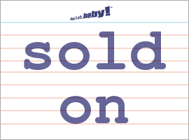 Vocabulary Word: sold on