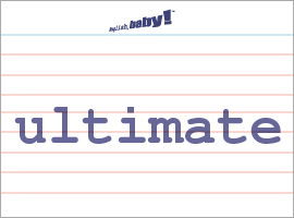 Vocabulary Word: ultimate