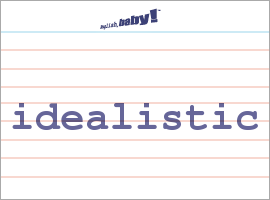 Vocabulary Word: idealistic