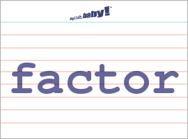 Vocabulary Word: factor