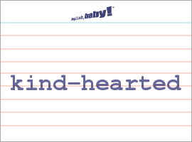 Vocabulary Word: kind-hearted