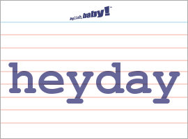 Vocabulary Word: heyday
