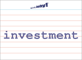 Vocabulary Word: investment