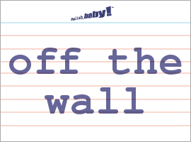 Vocabulary Word: off the wall