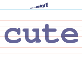 Vocabulary Word: cute