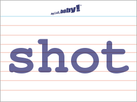 Vocabulary Word: shot