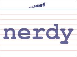 Vocabulary Word: nerdy