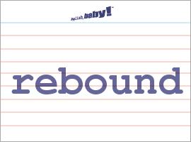 Vocabulary Word: rebound