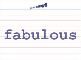 Vocabulary Word: fabulous