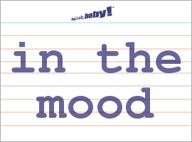 What Does In The Mood Mean Learn English At English Baby