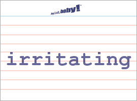 Vocabulary Word: irritating