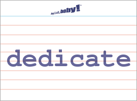 """What does """"dedicate"""" mean? 