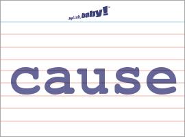 Vocabulary Word: cause