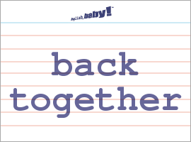 Vocabulary Word: back together