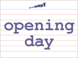 Vocabulary Word: opening day