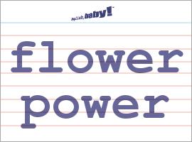Vocabulary Word: flower power